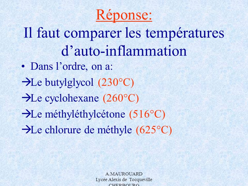 Dans l'ordre, on a Le butylglycol (230°C) Le cyclohexane (260°C