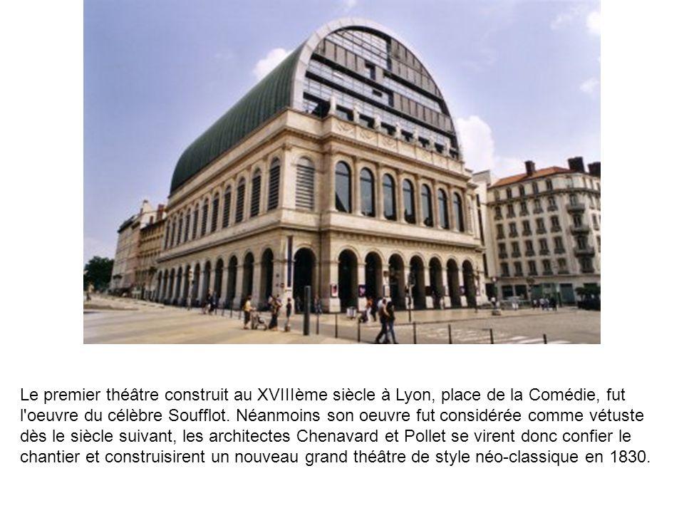 Le premier théâtre construit au XVIIIème siècle à Lyon, place de la Comédie, fut l oeuvre du célèbre Soufflot.