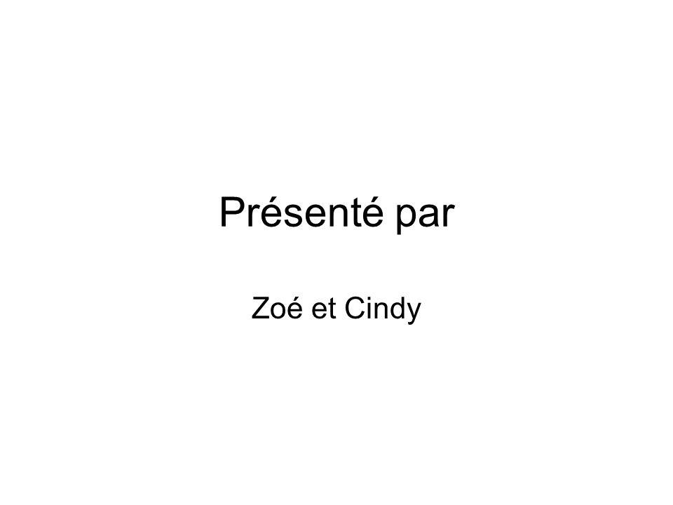 Présenté par Zoé et Cindy