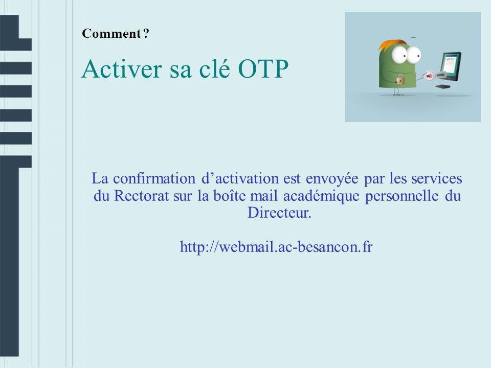 Comment Activer sa clé OTP. La confirmation d'activation est envoyée par les services. du Rectorat sur la boîte mail académique personnelle du.