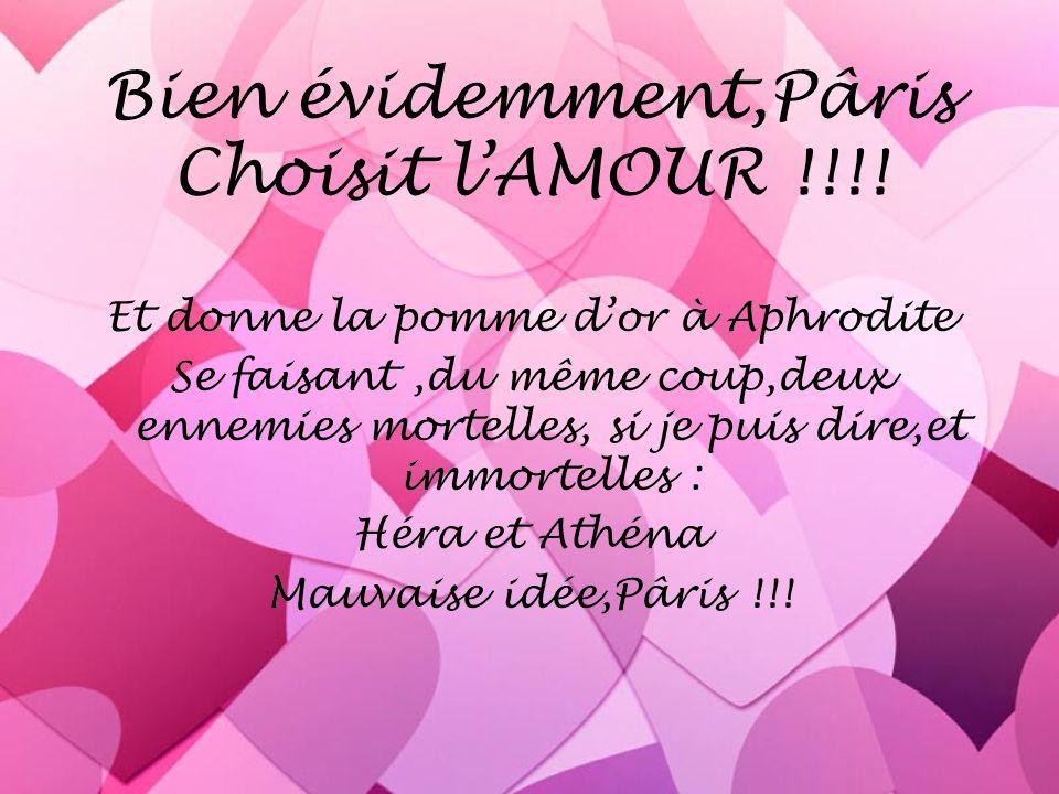 Bien évidemment,Pâris Choisit l'AMOUR !!!!