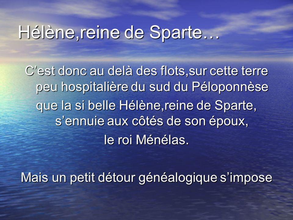 Hélène,reine de Sparte…