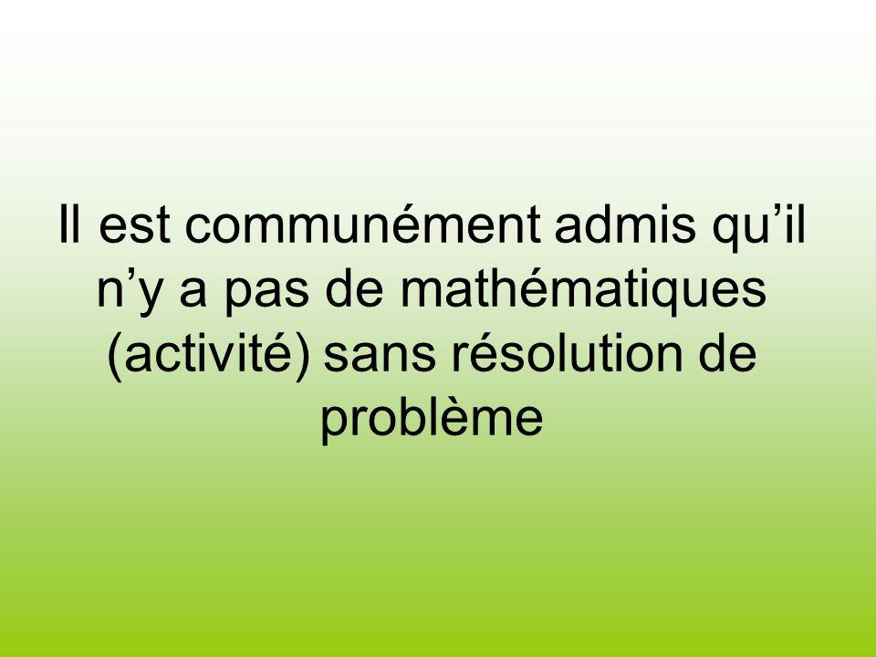 Il est communément admis qu'il n'y a pas de mathématiques (activité) sans résolution de problème
