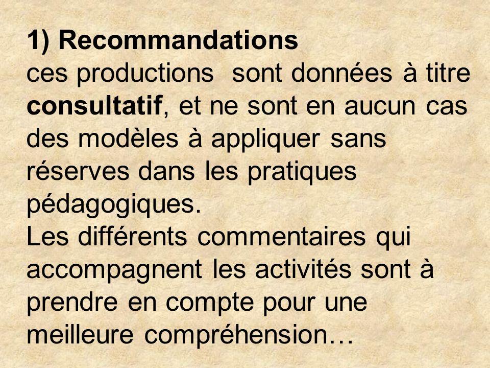 1) Recommandations ces productions sont données à titre consultatif, et ne sont en aucun cas des modèles à appliquer sans réserves dans les pratiques pédagogiques.