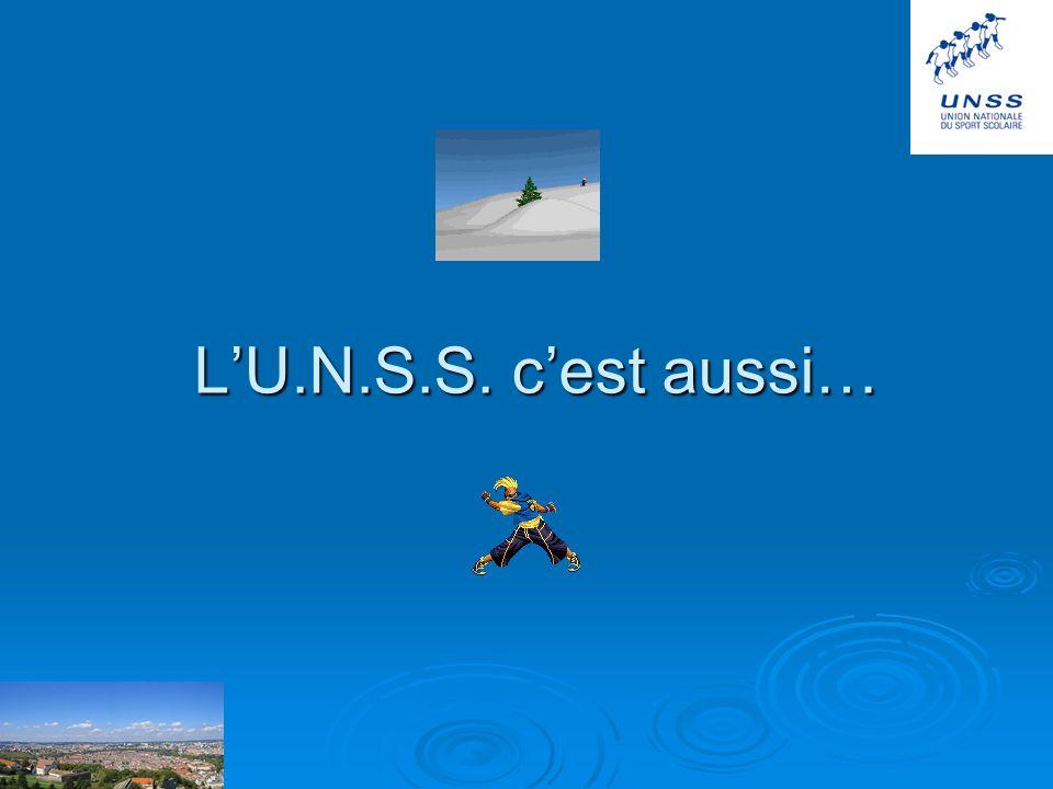 L'U.N.S.S. c'est aussi…
