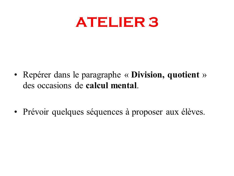 ATELIER 3 Repérer dans le paragraphe « Division, quotient » des occasions de calcul mental. Prévoir quelques séquences à proposer aux élèves.