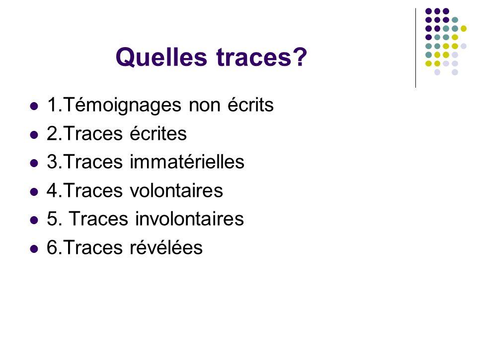Quelles traces 1.Témoignages non écrits 2.Traces écrites