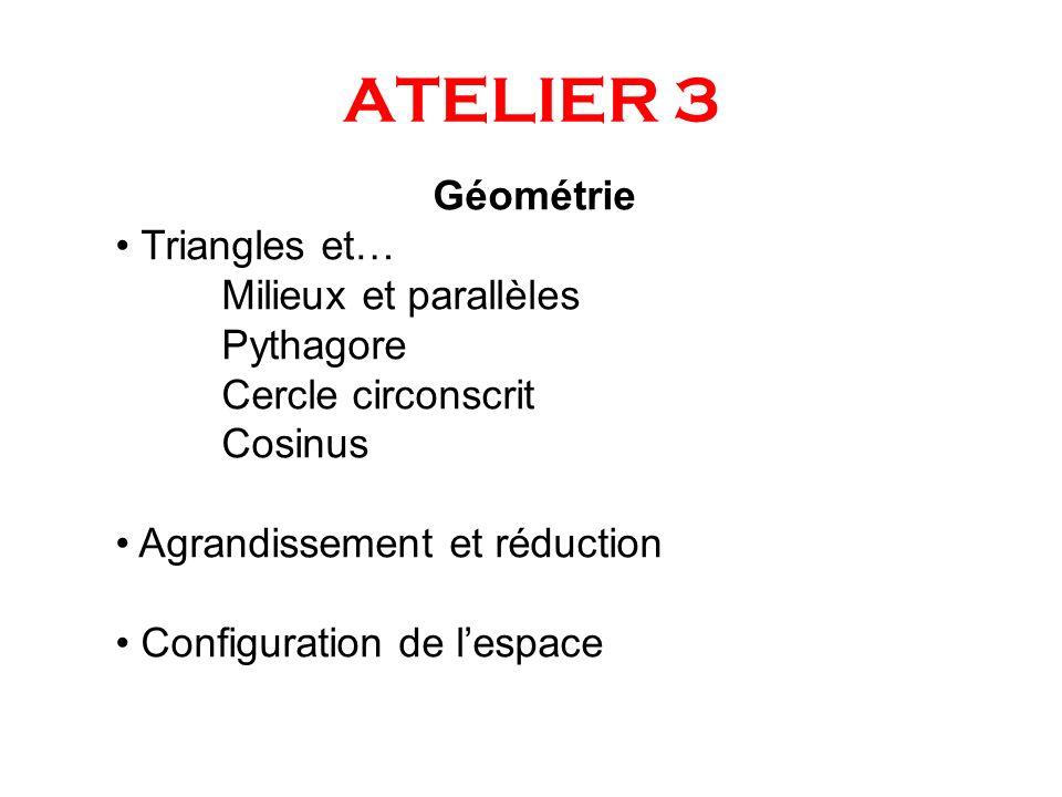 ATELIER 3 Géométrie Triangles et… Milieux et parallèles Pythagore