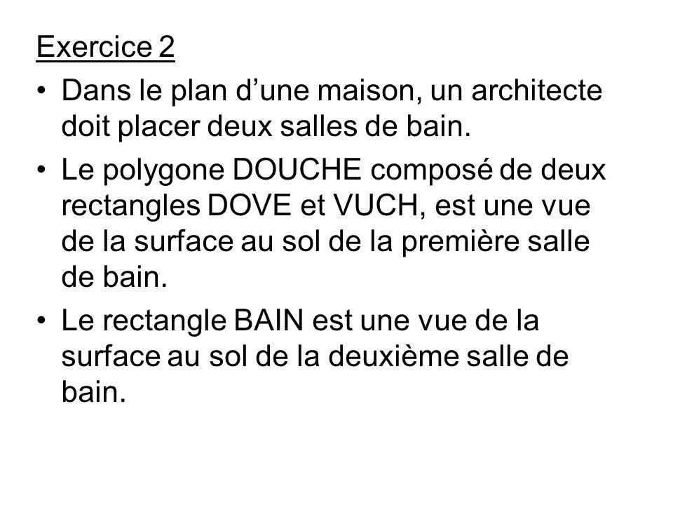 Exercice 2 Dans le plan d'une maison, un architecte doit placer deux salles de bain.