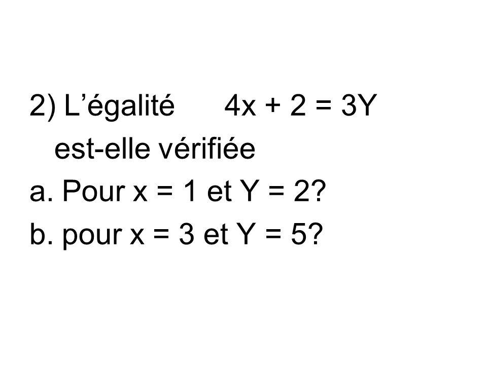2) L'égalité 4x + 2 = 3Y est-elle vérifiée Pour x = 1 et Y = 2 pour x = 3 et Y = 5
