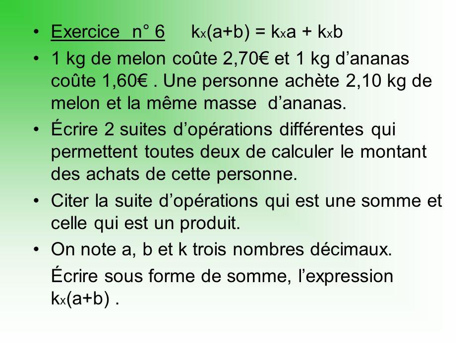 Exercice n° 6 kx(a+b) = kxa + kxb