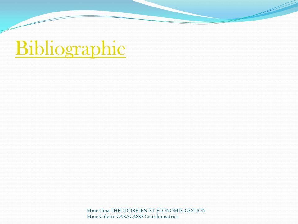 Bibliographie Mme Gina THEODORE IEN-ET ECONOMIE-GESTION Mme Colette CARACASSE Coordonnatrice.