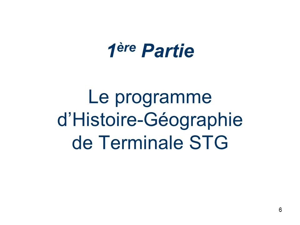 1ère Partie Le programme d'Histoire-Géographie de Terminale STG