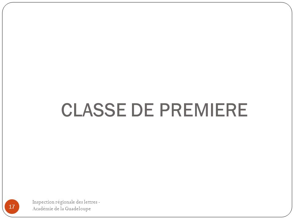 CLASSE DE PREMIERE Inspection régionale des lettres - Académie de la Guadeloupe.