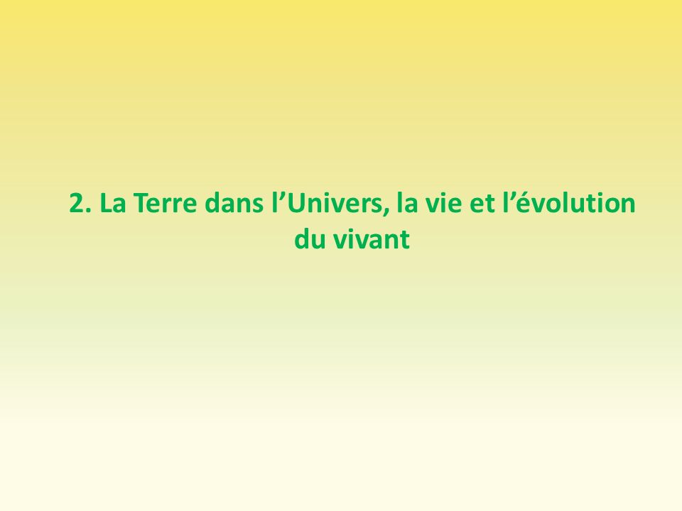 2. La Terre dans l'Univers, la vie et l'évolution du vivant