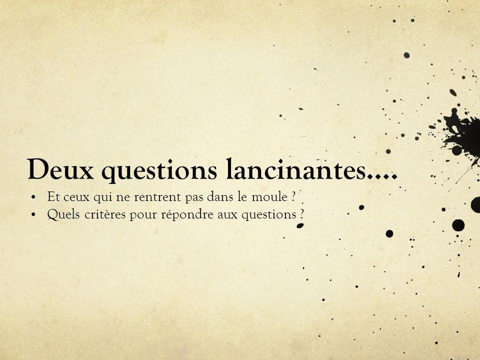 Deux questions lancinantes….