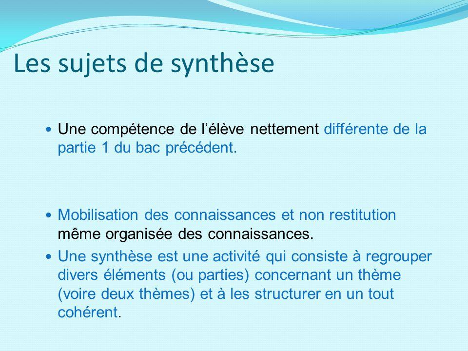 Les sujets de synthèse Une compétence de l'élève nettement différente de la partie 1 du bac précédent.
