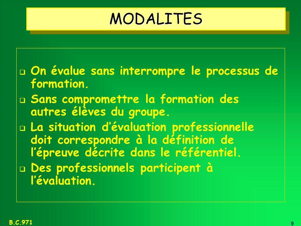MODALITES On évalue sans interrompre le processus de formation.