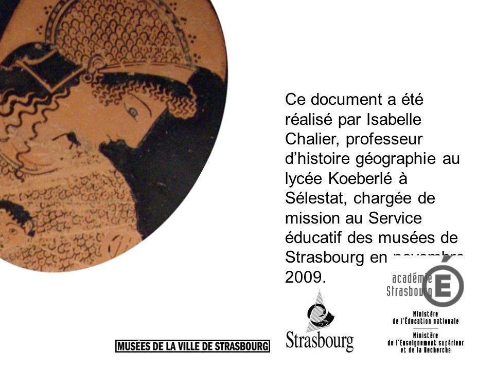 Ce document a été réalisé par Isabelle Chalier, professeur d'histoire géographie au lycée Koeberlé à Sélestat, chargée de mission au Service éducatif des musées de Strasbourg en novembre 2009.