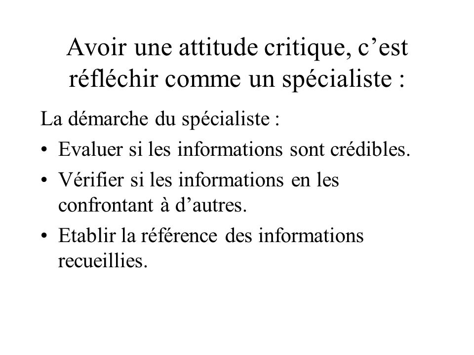 Avoir une attitude critique, c'est réfléchir comme un spécialiste :