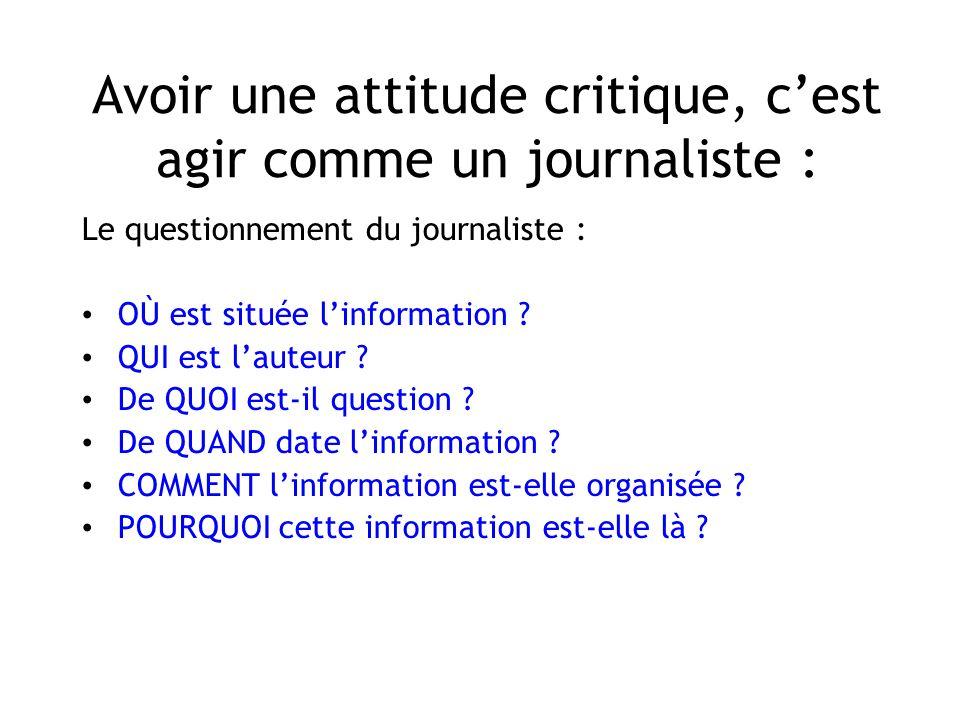 Avoir une attitude critique, c'est agir comme un journaliste :