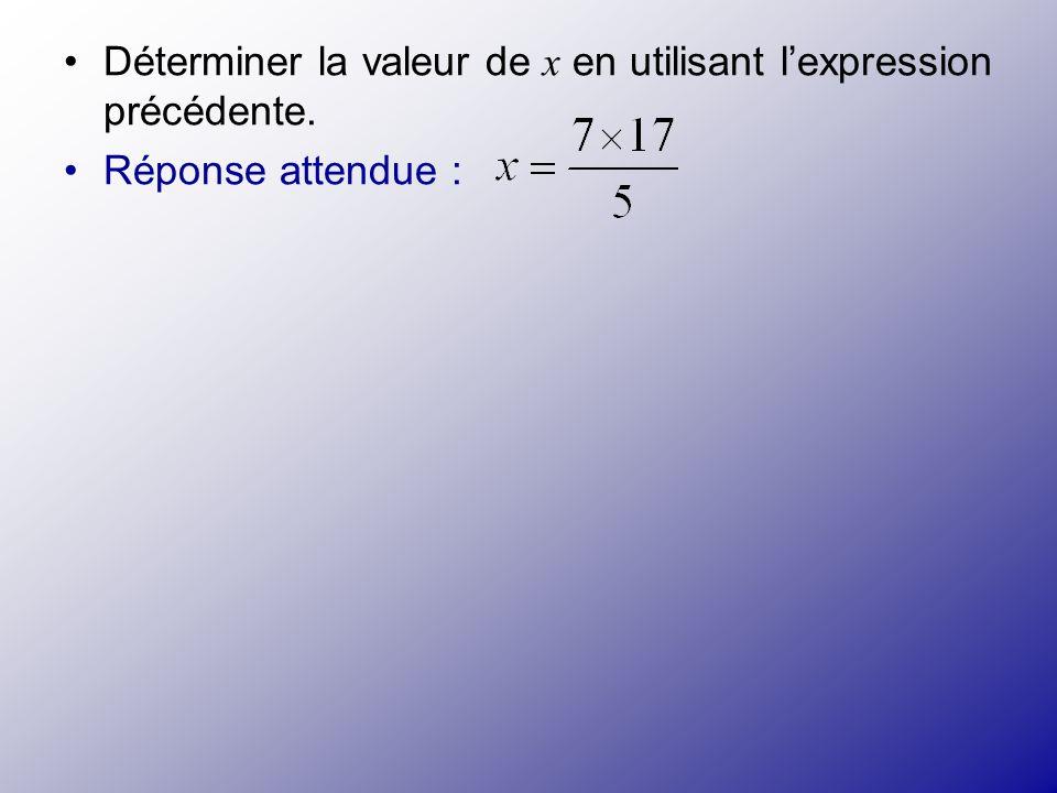 Déterminer la valeur de x en utilisant l'expression précédente.