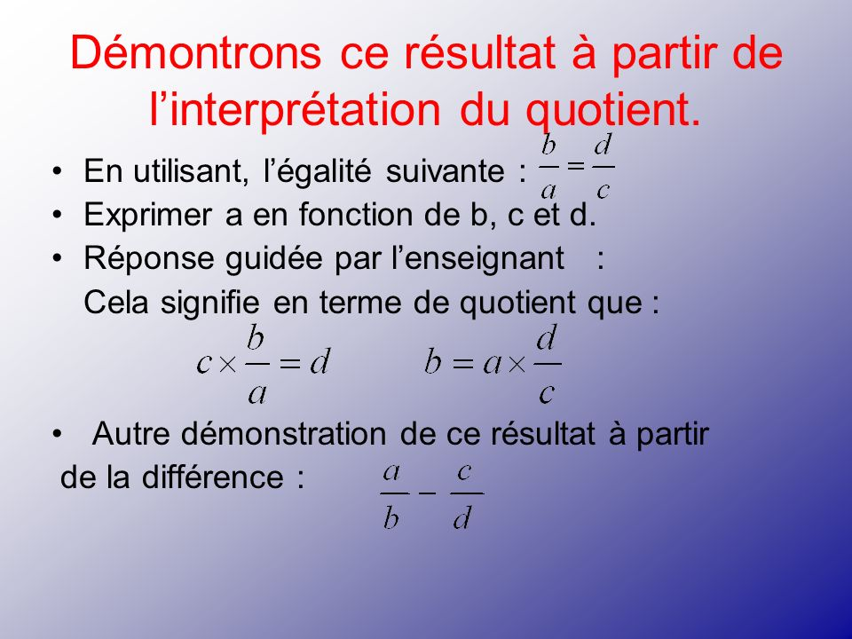 Démontrons ce résultat à partir de l'interprétation du quotient.