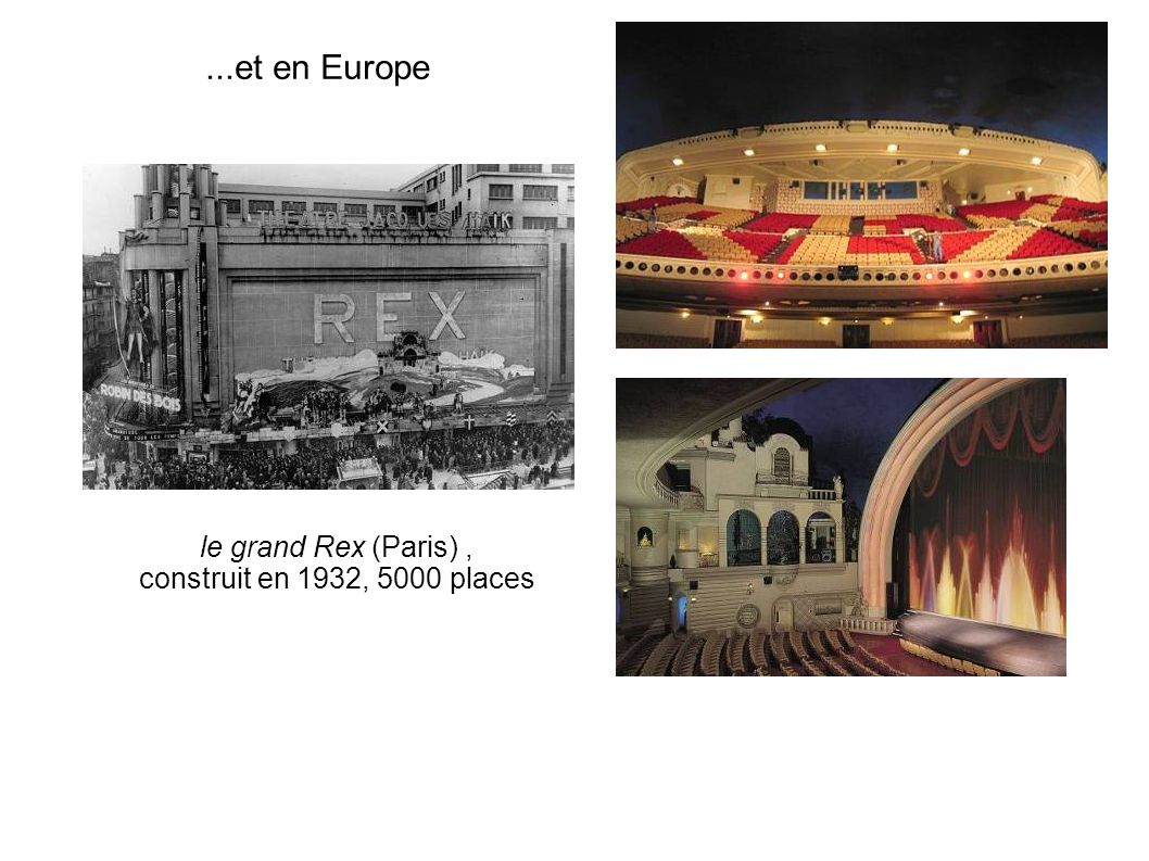 ...et en Europe le grand Rex (Paris) , construit en 1932, 5000 places
