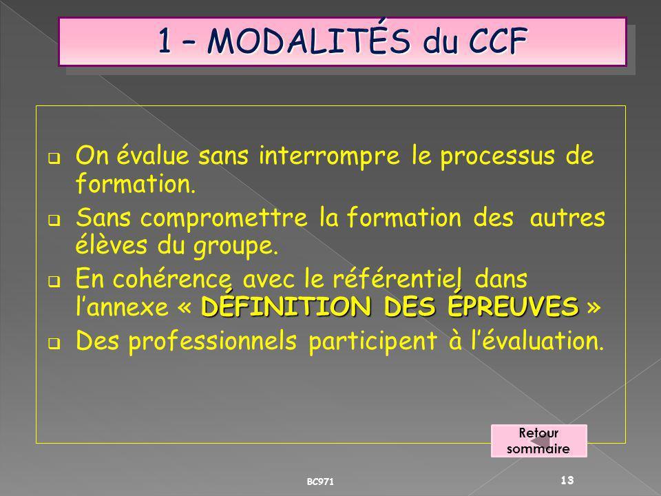 1 – MODALITÉS du CCF On évalue sans interrompre le processus de formation. Sans compromettre la formation des autres élèves du groupe.