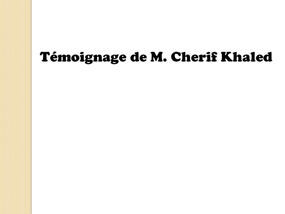 Témoignage de M. Cherif Khaled