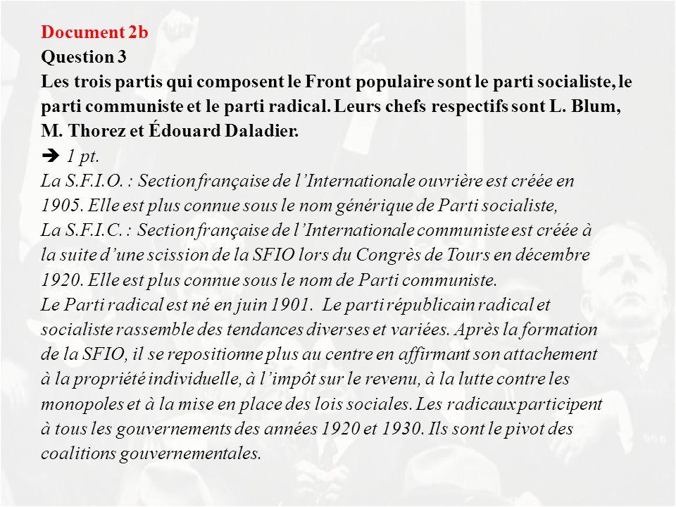 Document 2b Question 3. Les trois partis qui composent le Front populaire sont le parti socialiste, le.