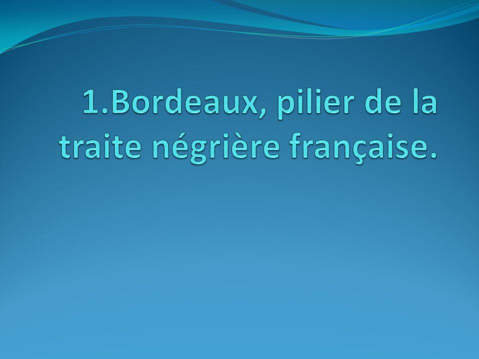 1.Bordeaux, pilier de la traite négrière française.