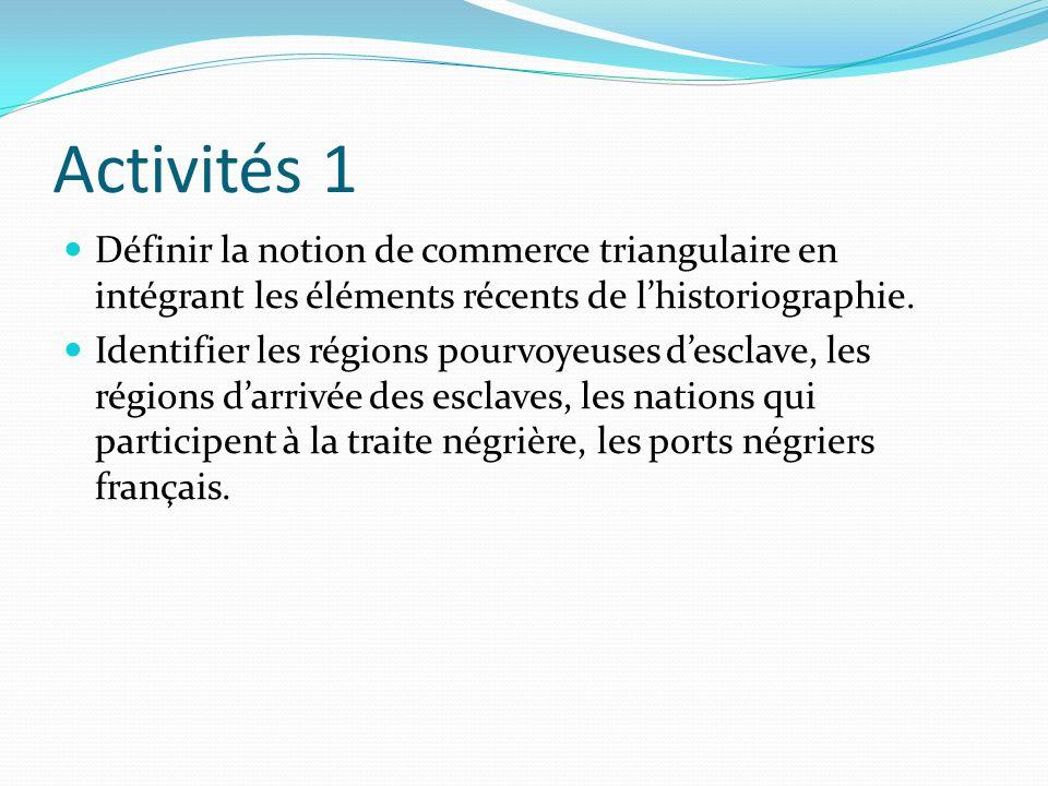 Activités 1 Définir la notion de commerce triangulaire en intégrant les éléments récents de l'historiographie.