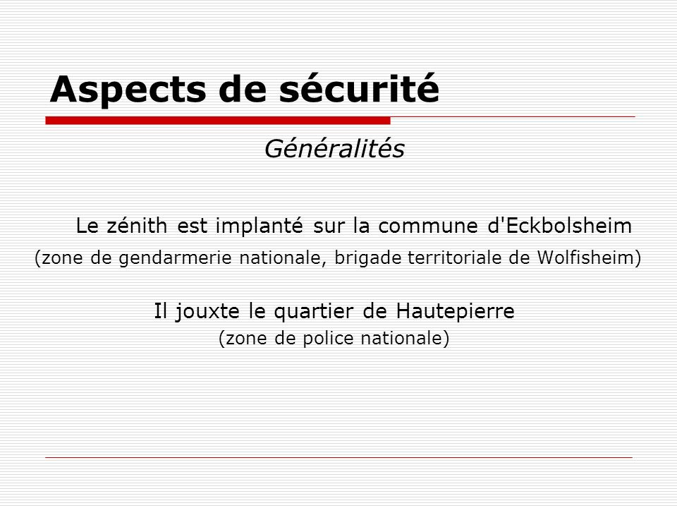 Aspects de sécurité Généralités. Le zénith est implanté sur la commune d Eckbolsheim.