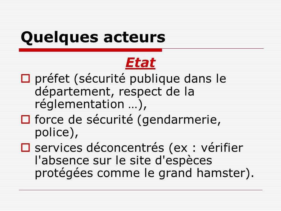 Quelques acteurs Etat. préfet (sécurité publique dans le département, respect de la réglementation …),