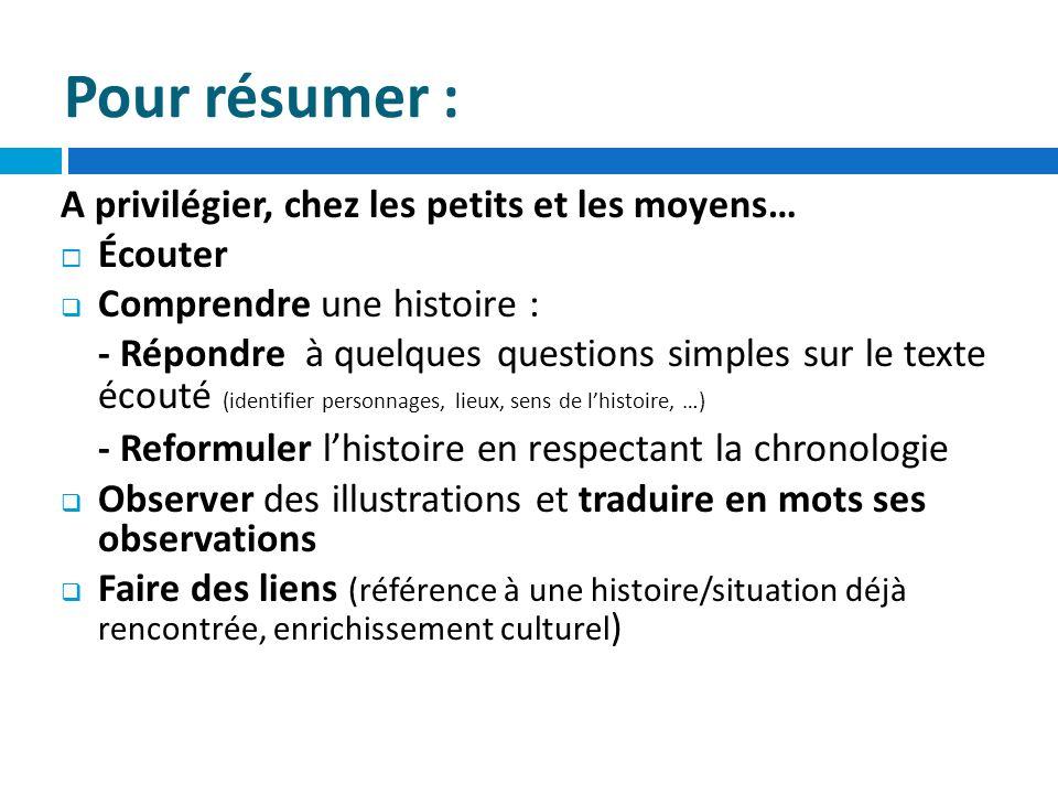 Pour résumer : - Reformuler l'histoire en respectant la chronologie