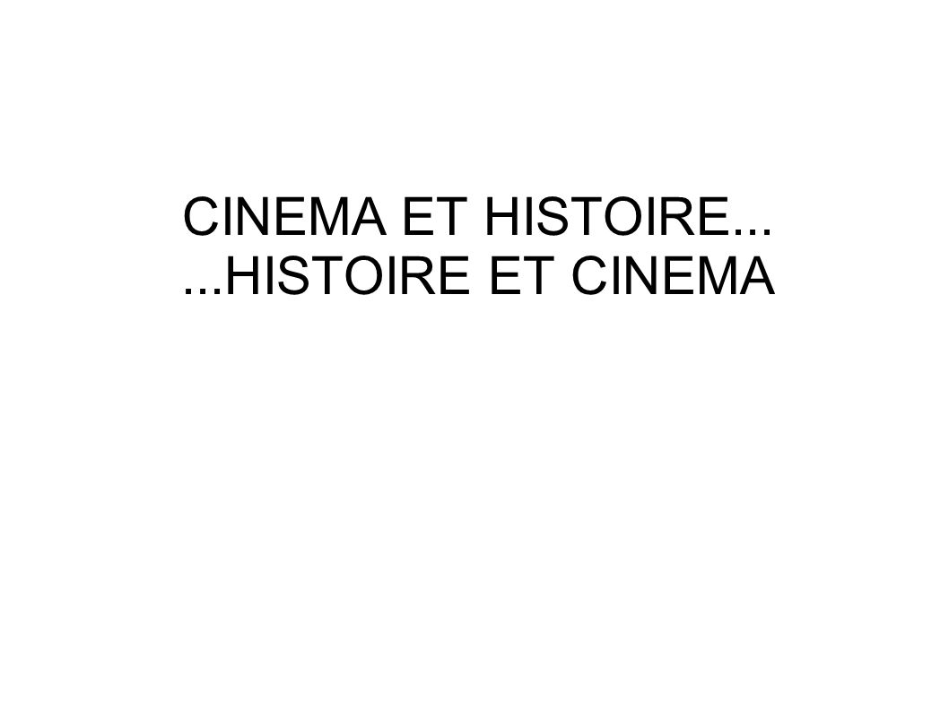 CINEMA ET HISTOIRE... ...HISTOIRE ET CINEMA