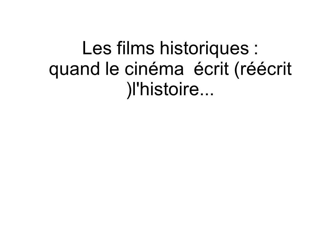 Les films historiques : quand le cinéma écrit (réécrit )l histoire...