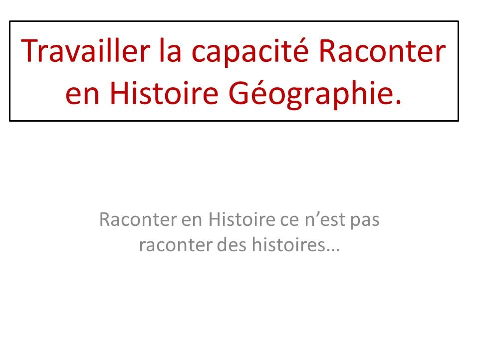 Travailler la capacité Raconter en Histoire Géographie.