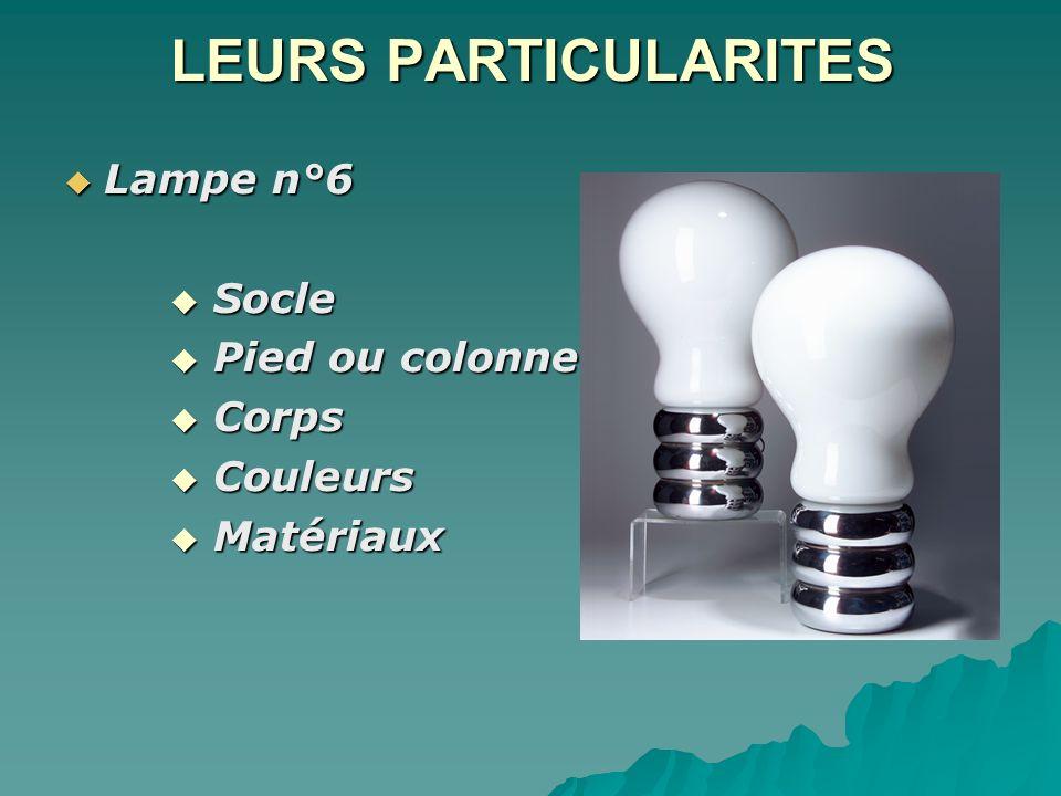 LEURS PARTICULARITES Lampe n°6 Socle Pied ou colonne Corps Couleurs