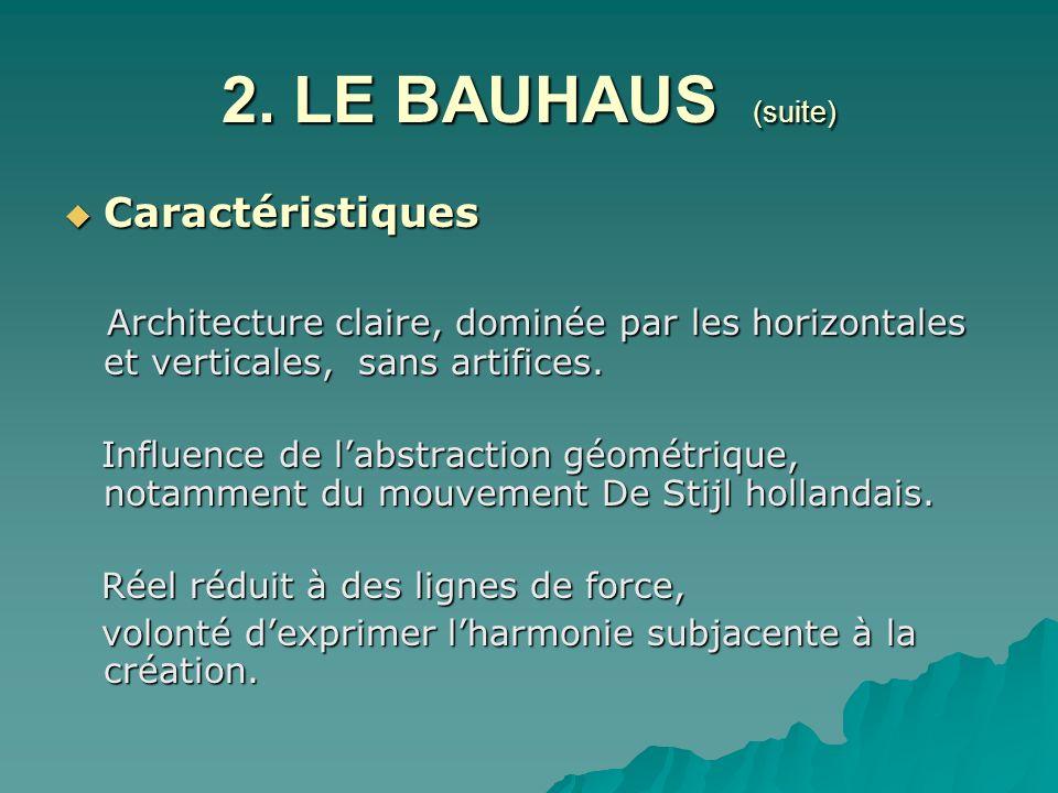 2. LE BAUHAUS (suite) Caractéristiques