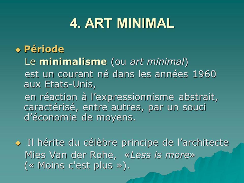 4. ART MINIMAL Période Le minimalisme (ou art minimal)