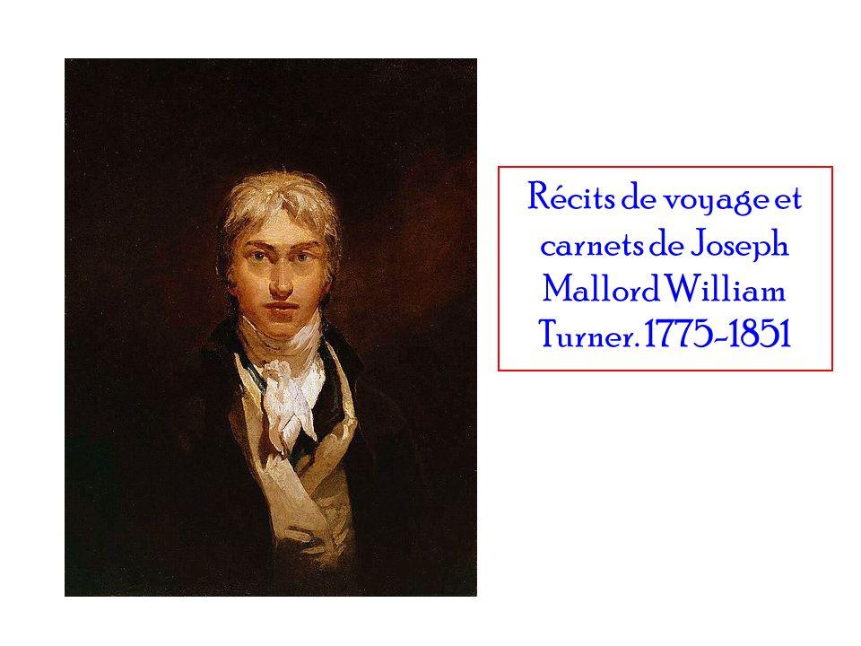 Récits de voyage et carnets de Joseph Mallord William Turner. 1775-1851