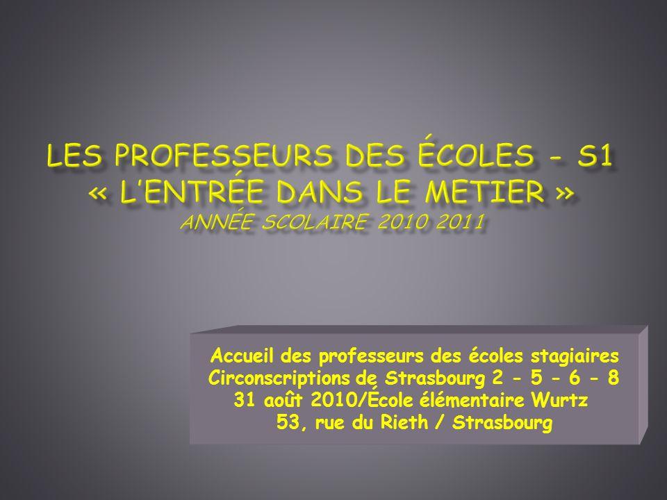 Les professeurs des écoles - S1 « l'entrée dans le metier » année scolaire 2010 2011