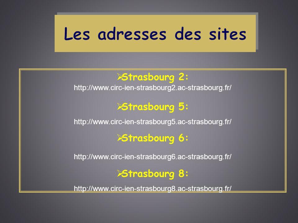 Les adresses des sites Strasbourg 2: Strasbourg 5: Strasbourg 6: