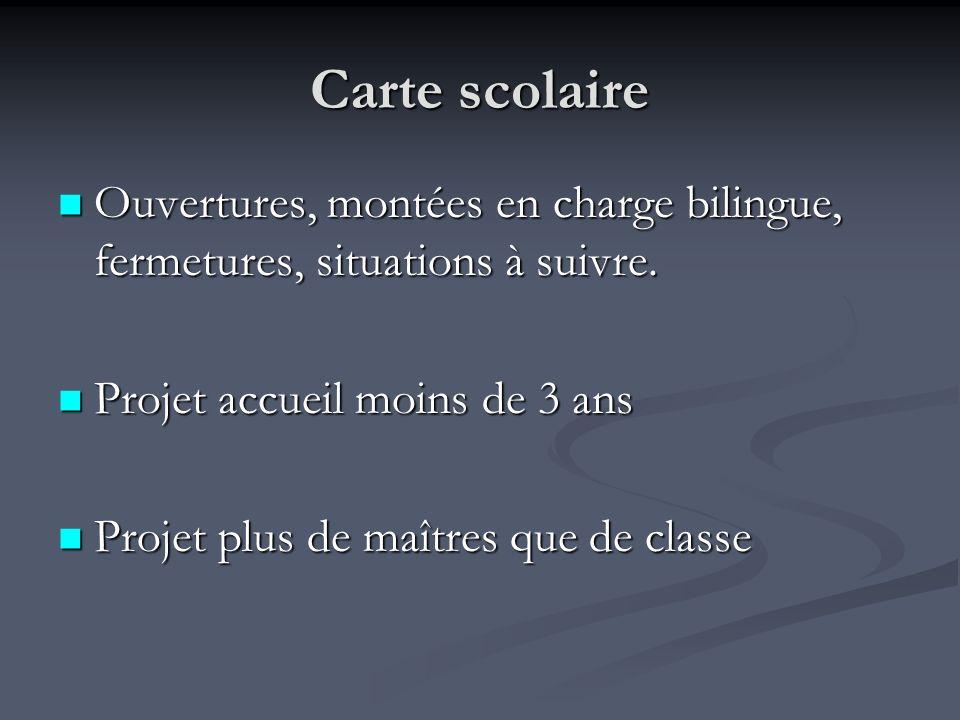 Carte scolaire Ouvertures, montées en charge bilingue, fermetures, situations à suivre. Projet accueil moins de 3 ans.
