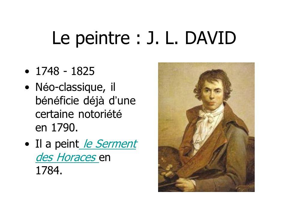 Le peintre : J. L. DAVID1748 - 1825. Néo-classique, il bénéficie déjà d'une certaine notoriété en 1790.