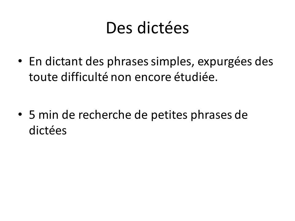 Des dictées En dictant des phrases simples, expurgées des toute difficulté non encore étudiée.
