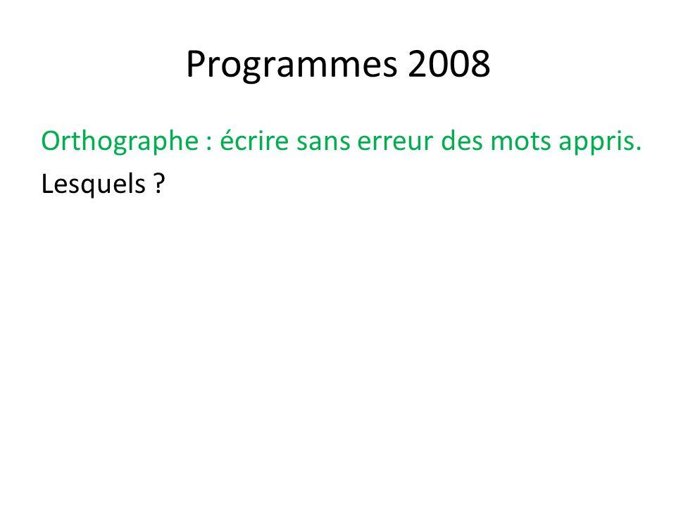 Programmes 2008 Orthographe : écrire sans erreur des mots appris. Lesquels