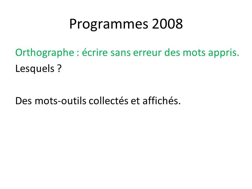 Programmes 2008 Orthographe : écrire sans erreur des mots appris.